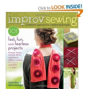 Improv Sewing: A Freeform Approach to Creative Techniques; 101 Fast, Fun, and Fearless Projects: Dresses, Tunics, Scarves, Skirts, Accessories, Pillows, Curtains, and More @improvsewing