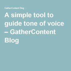 A simple tool to guide tone of voice – GatherContent Blog