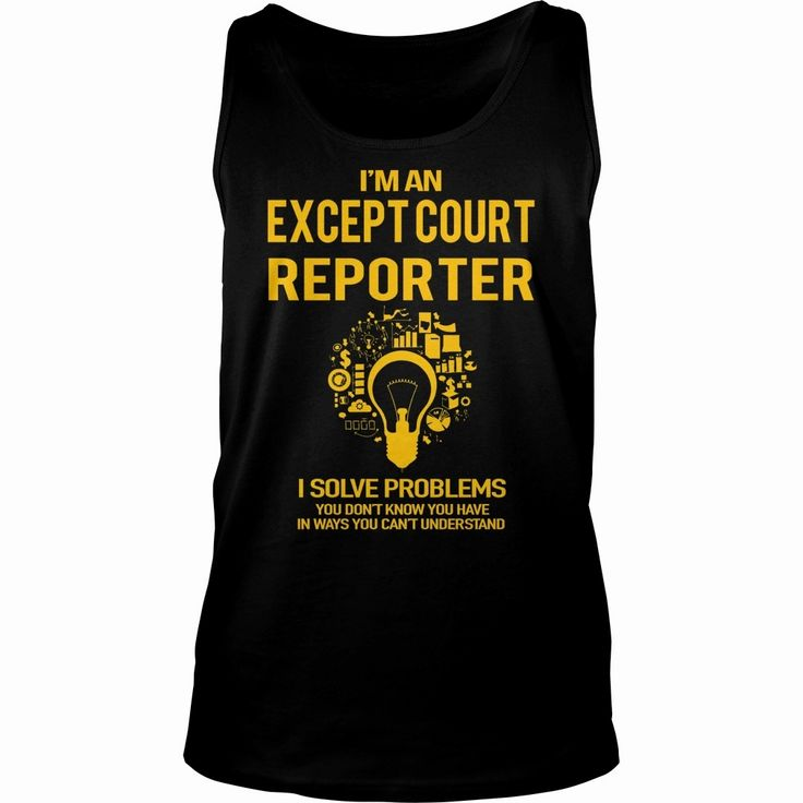 Except Court Reporter, Order HERE ==> https://www.sunfrog.com/LifeStyle/111625924-358636104.html?53625, Please tag & share with your friends who would love it, #superbowl #christmasgifts #jeepsafari  #gym rutinas, #gym architecture, gym ideas  #weddings #women #running #swimming #workouts #cooking #receipe