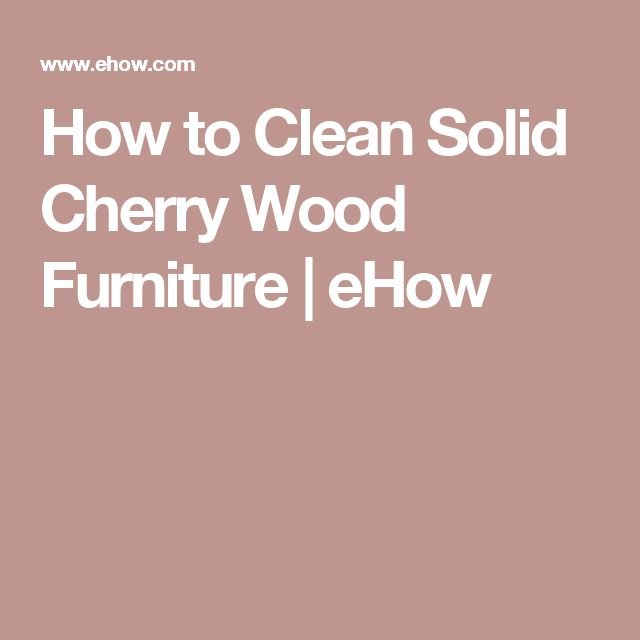 How to Clean Solid Cherry Wood Furniture   eHow