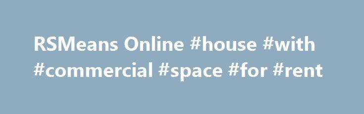 """RSMeans Online #house #with #commercial #space #for #rent http://commercial.remmont.com/rsmeans-online-house-with-commercial-space-for-rent/  #comercial means # Friday, October 28, 2016 RSMeansOnline.com Introductory Webinar Join the RSMeans for a complimentary demonstration and Q /* 728×90, создано 05.02.11 */ google_ad_slot = """"6127977750""""; google_ad_width = 670; google_ad_height = 90; //–>"""