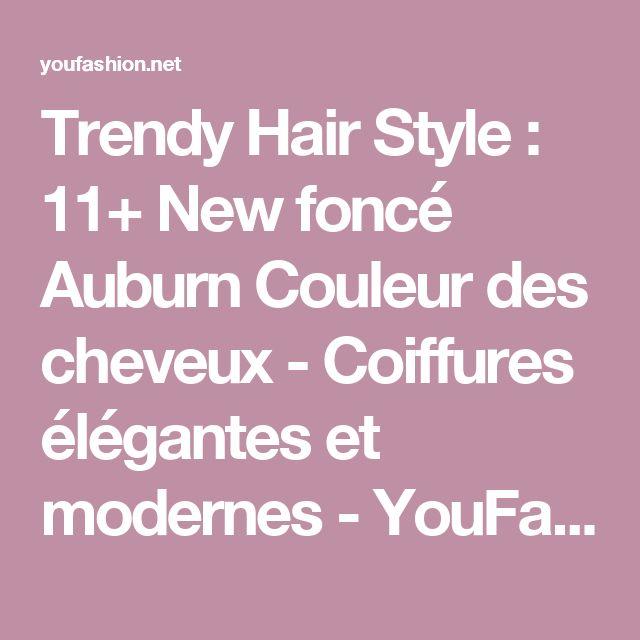 Trendy Hair Style : 11+ New foncé Auburn Couleur des cheveux - Coiffures élégantes et modernes - YouFashion.net | Leading Fashion & Lifestyle Magazine