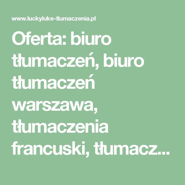 Oferta: biuro tłumaczeń, biuro tłumaczeń warszawa, tłumaczenia francuski, tłumaczenia hiszpański, tłumaczenia niemiecki, tłumaczenia tanio, tłumaczenia ustne