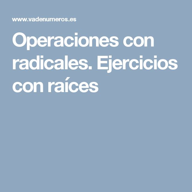 Operaciones con radicales. Ejercicios con raíces