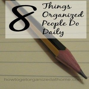 8 Things Organized People Do Daily