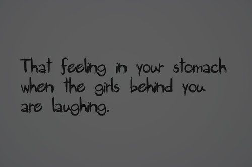 I hate this feeling. I get this all the time no matter where I am or even if I know the girls behind me.