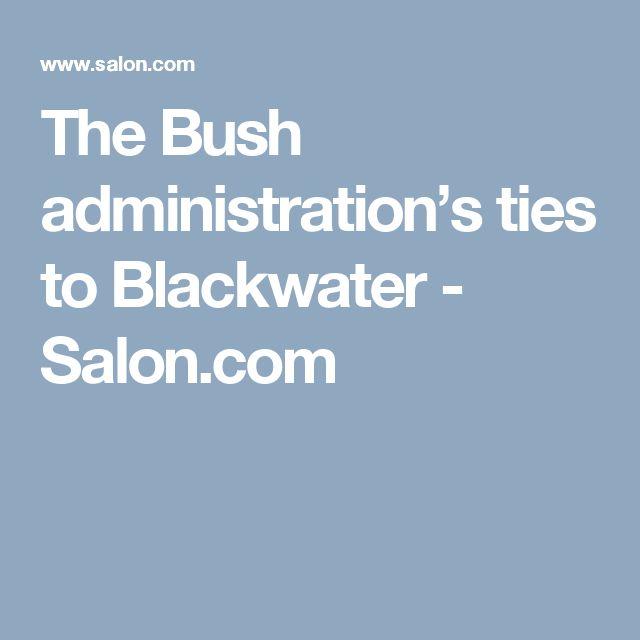 The Bush administration's ties to Blackwater - Salon.com