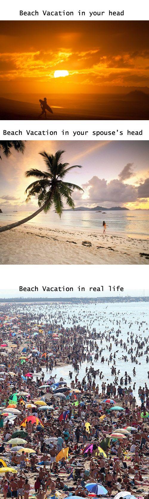 So true :-) Beach Vacations....
