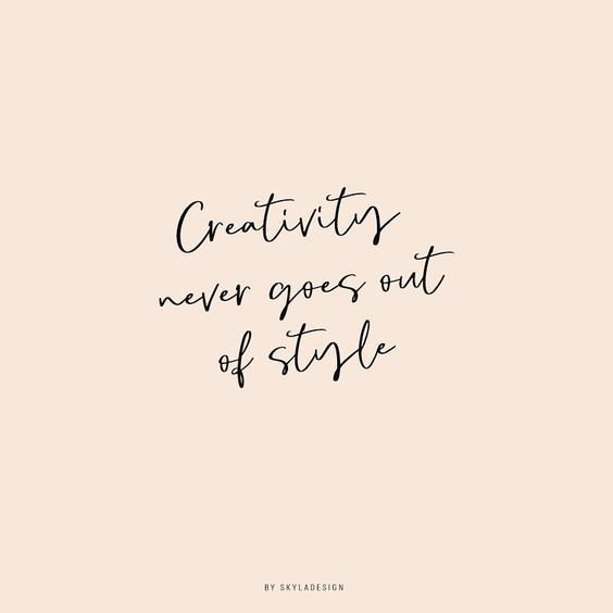 creativity never goes out of style | Worded | Fashion quotes