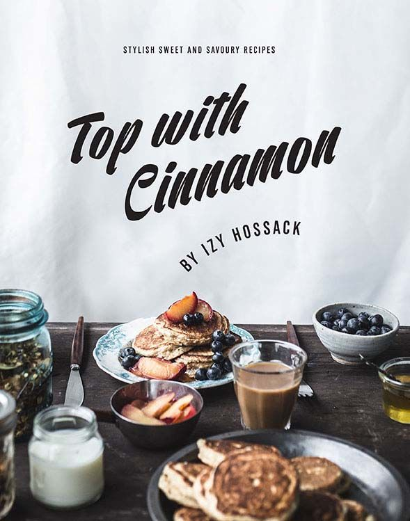 Top With Cinnamon by Izy Hossack. A stunning debut book from the young food blogger | Cooked