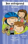 Ben entreprend le vélo : confiance en soi - JULIA GAGNON, DANIELLE TREMBLAY