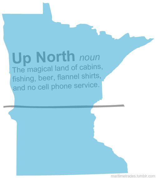 Up North: Up North Minnesota, Minnesota Lake Cabin, Truth, Minnesota Nice, Minnesota Cabin, Up North Michigan Quotes, Northern Minnesota, Duluth Minnesota, Up North Wisconsin