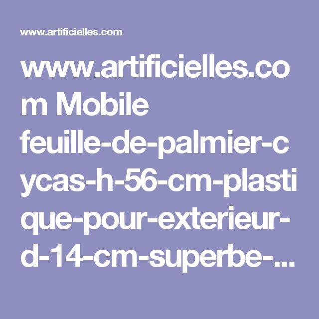 www.artificielles.com Mobile feuille-de-palmier-cycas-h-56-cm-plastique-pour-exterieur-d-14-cm-superbe-c2x12024203