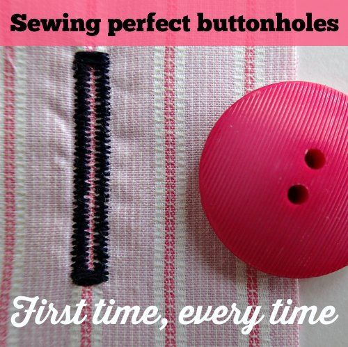Sewing machine buttonholes, perfect first time, every time.