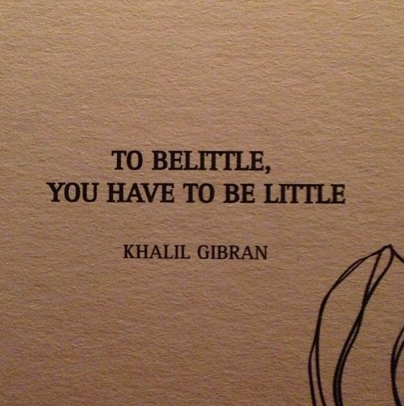 To belittle you have to be little