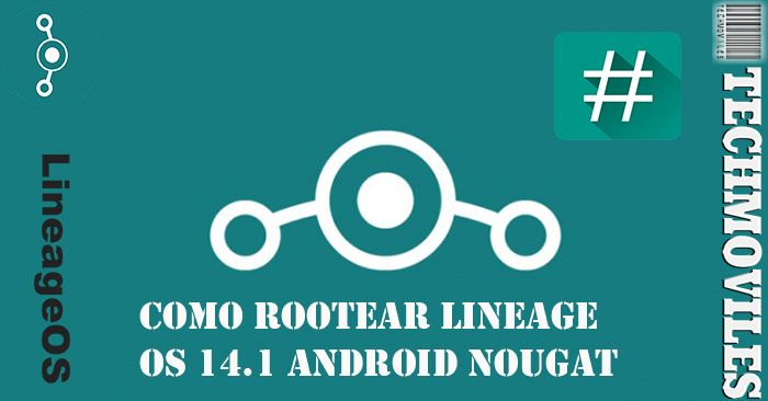 Como Rootear Lineage OS 14.1 Android Nougat