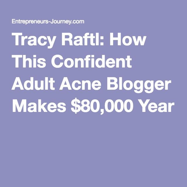 Tracy Raftl: How This Confident Adult Acne Blogger Makes $80,000 Year