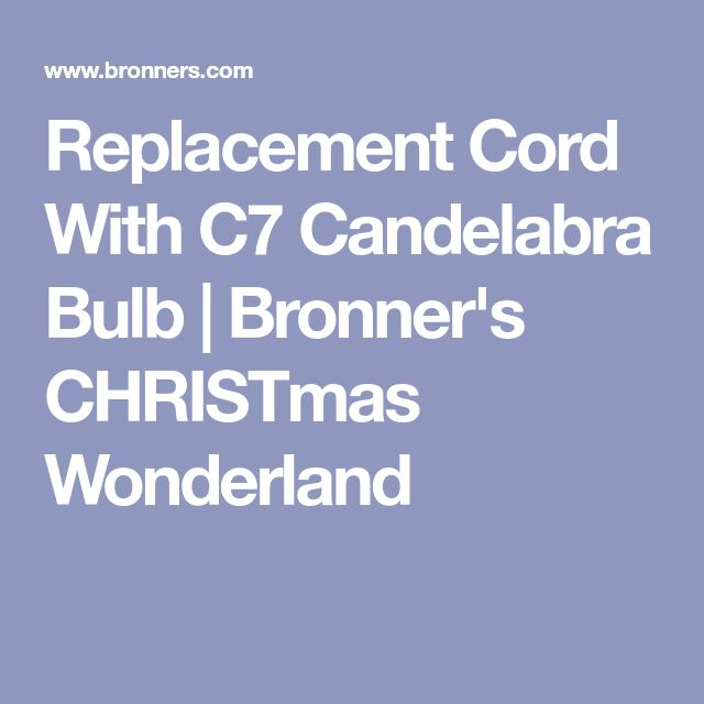Replacement Cord With C7 Candelabra Bulb                                             Bronner's CHRISTmas Wonderland