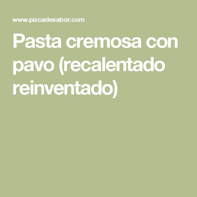 Pasta cremosa con pavo (recalentado reinventado)