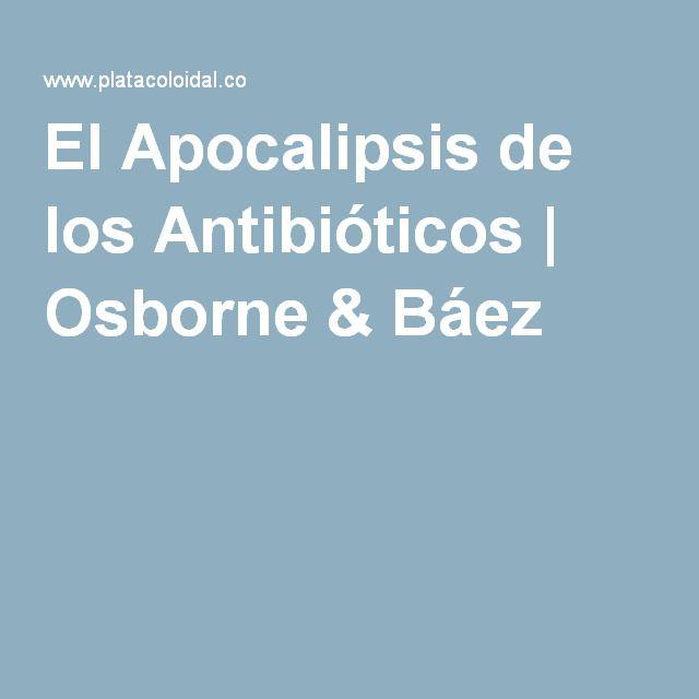 El Apocalipsis de los Antibióticos | Osborne & Báez