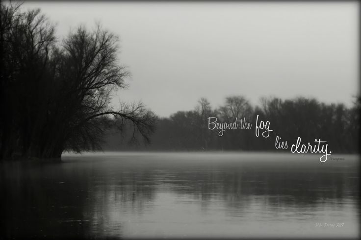 Foggy Rock River by Denise Irving - Beyond the fog lies clarity, quotes, inspiration, photography, black and white, Roscoe, Illinois, Rock River