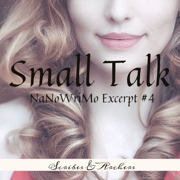 Small Talk – NaNoWriMo Excerpt Day #4 – Scribes & Archers