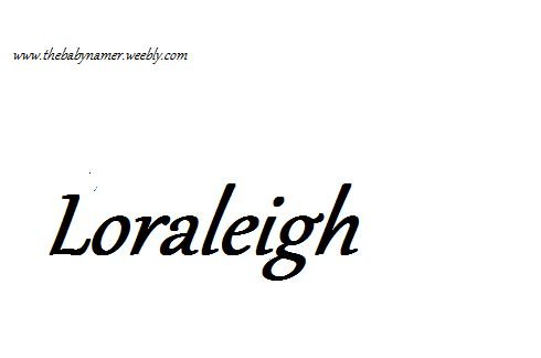 Loraleigh www.thebabynamer.weebly.com