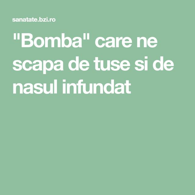 """""""Bomba"""" care ne scapa de tuse si de nasul infundat"""