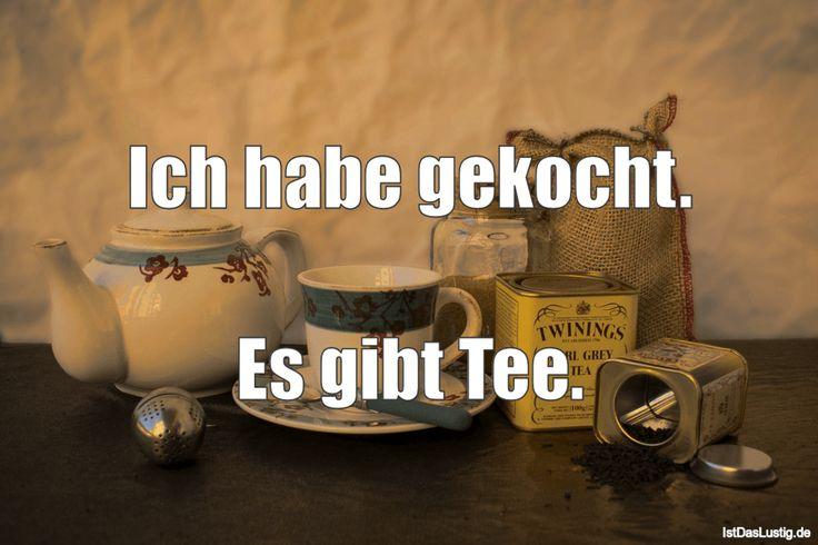 Ich habe gekocht.  Es gibt Tee. ... gefunden auf https://www.istdaslustig.de/spruch/1206 #lustig #sprüche #fun #spass
