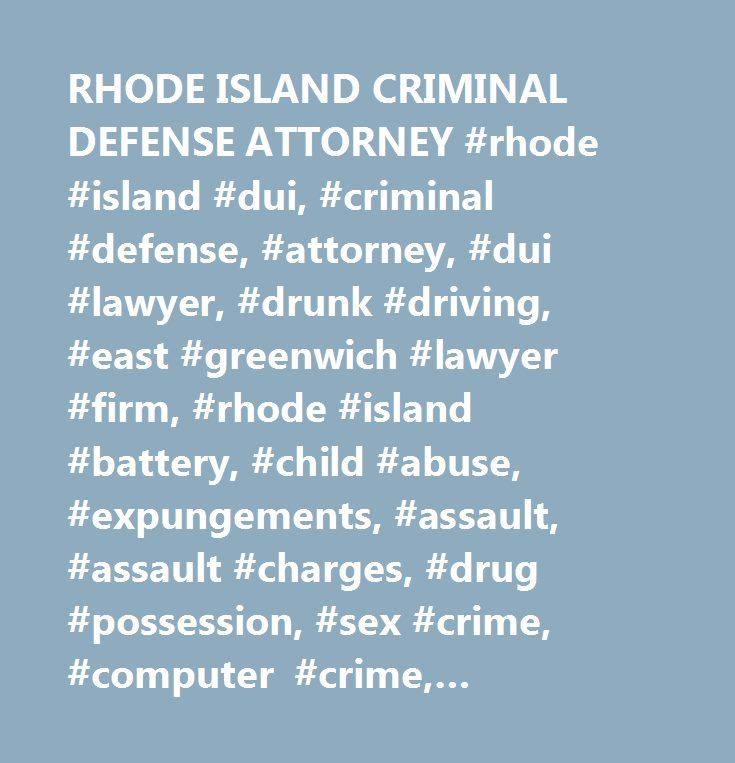 RHODE ISLAND CRIMINAL DEFENSE ATTORNEY #rhode #island #dui, #criminal #defense, #attorney, #dui #lawyer, #drunk #driving, #east #greenwich #lawyer #firm, #rhode #island #battery, #child #abuse, #expungements, #assault, #assault #charges, #drug #possession, #sex #crime, #computer #crime, #pornography…