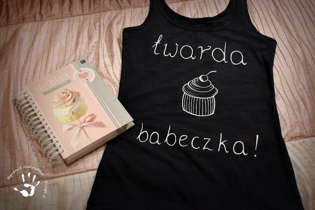 Ręcznie malowana koszulka dla twardej babeczki! :) #twarda #babeczka #koszulka #top #babeczkazwisienką #ręczniemalowane #malowaneręcznie #rękodzieło #cupcakes #modadamska #dlaniej