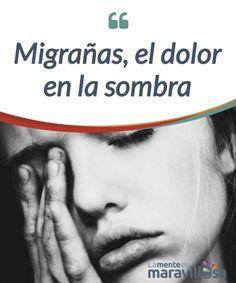 Migrañas, el dolor en la sombra Las #migrañas no son un simple dolor de cabeza, es una pesadilla #cerebral que me hace temer la luz, los olores fuertes...Que me obliga a buscar el #silencio. #Curiosidades