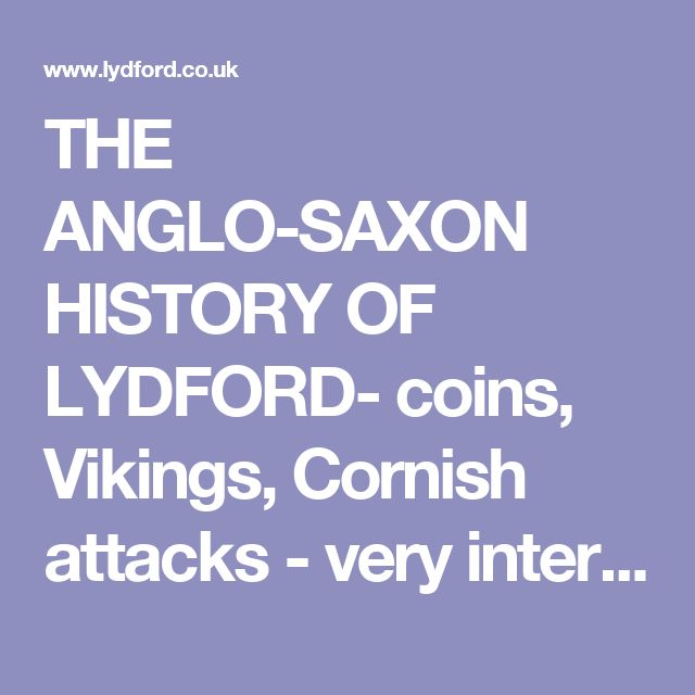 THE ANGLO-SAXON HISTORY OF LYDFORD- coins, Vikings, Cornish attacks - very interesting!