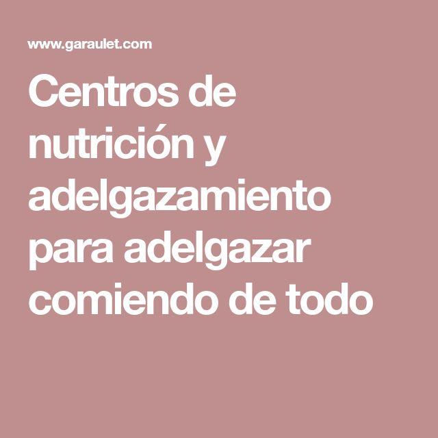 Centros de nutrición y adelgazamiento para adelgazar comiendo de todo