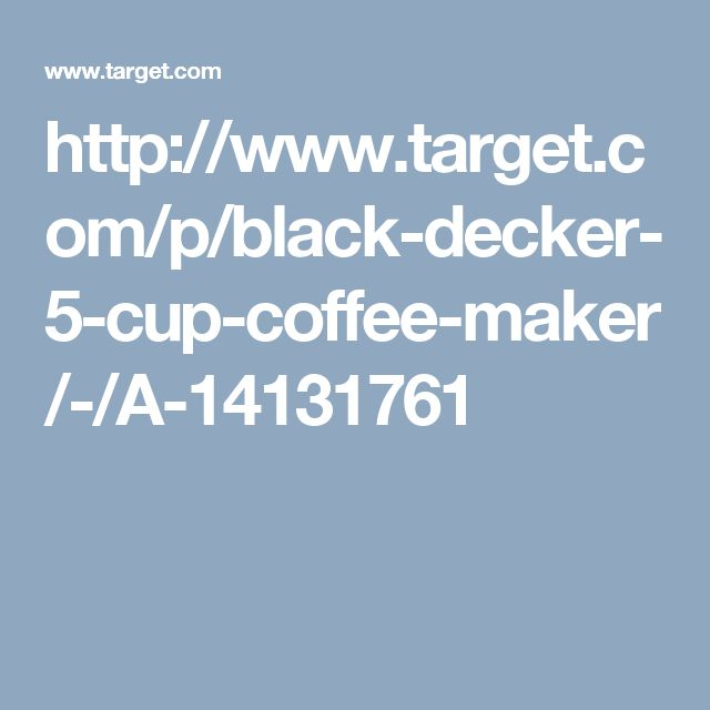 http://www.target.com/p/black-decker-5-cup-coffee-maker/-/A-14131761
