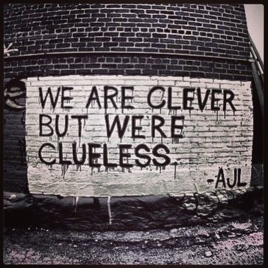 We are clever but we're clueless. Urban, Urbanart, StreetArt, Art, Graffiti. Message.
