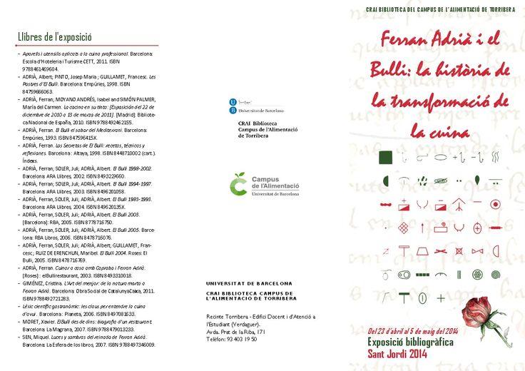 Abril  2014 - Tríptic - CRAI Biblioteca del Campus de l'Alimentació de Torribera - Exposició virtual: Ferran Adrià i El Bulli: la història de la transformació de la cuina. Exposició dels llibres més destacats sobre el xef Ferran Adrià i el seu restaurant, El Bulli, posant especial èmfasi en els 5 volums on es recopila tota la tasca duta a terme al Bulli, donació del mateix xef