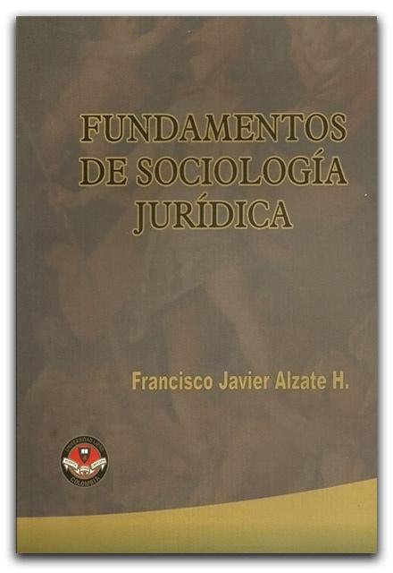 Fundamentos de Sociología Jurídica–Francisco Javier Alzate H- Universidad Libre - http://www.librosyeditores.com/tiendalemoine/filosofia-teoria-del-derecho/2008-fundamentos-de-sociologia-juridica.html - Editores y distribuidores.