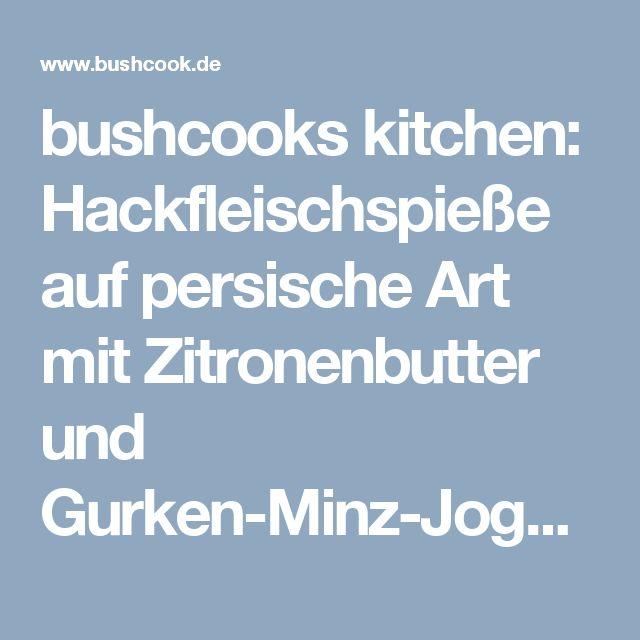 Spectacular bushcooks kitchen Hackfleischspie e auf persische Art mit Zitronenbutter und Gurken Minz Joghurt aus