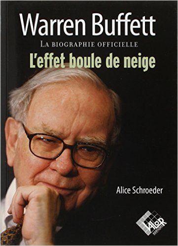 Amazon.fr - Warren Buffett. La biographie officielle, l'effet boule de neige - Alice Schroeder - Livres