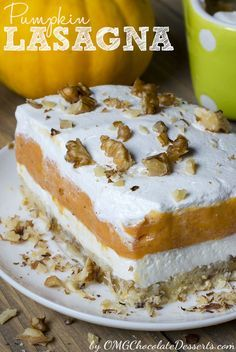 Pumpkin Lasagna --  homemade pecan shortbread crust, cream cheese layer, pumpkin pudding layer, and finished with whipping topping and chopped nuts.