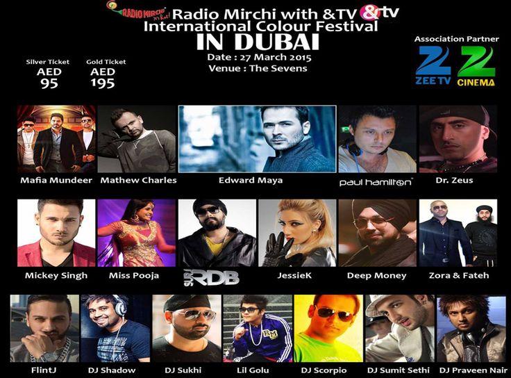 "International Colour Festival Dubai  Radio Mirchi ""International Colour Festival"" in Dubai on Friday, 27th March 2015 at The Sevens.   Featuring Edward Maya, Mafia Mundeer, Miss Pooja, Dr Zeus, Mickey Singh, Jessie K, Surj (RDB), Zora & Fateh, Flint J, DJ Sumit Sethi, DJ Praveen Nair, DJ Scorpio, Deep Money, DJ Shadow, DJ Sukhi, Paul Hamilton, Lil Golu."