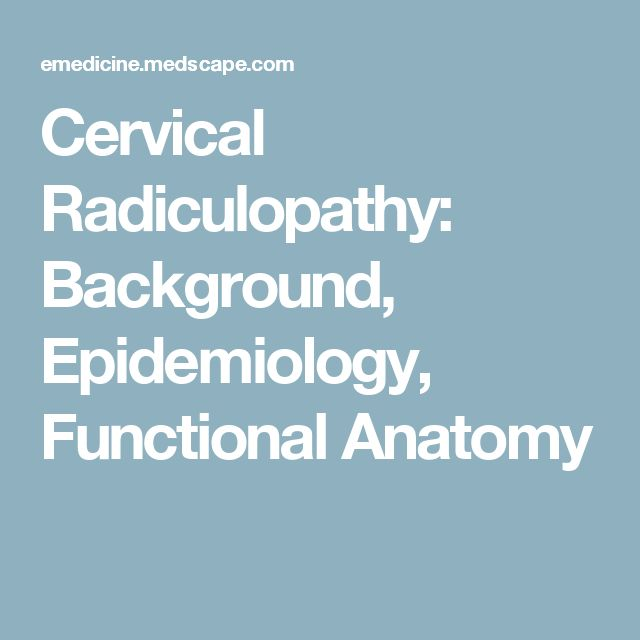 Cervical Radiculopathy: Background, Epidemiology, Functional Anatomy