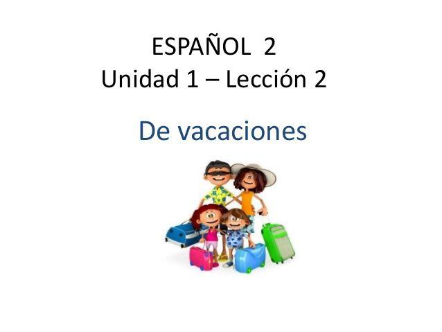 Cuéntame tus vacaciones. Vocabulario de la lección. Español 2