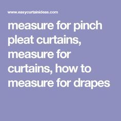 measure for pinch pleat curtains, measure for curtains, how to measure for drapes