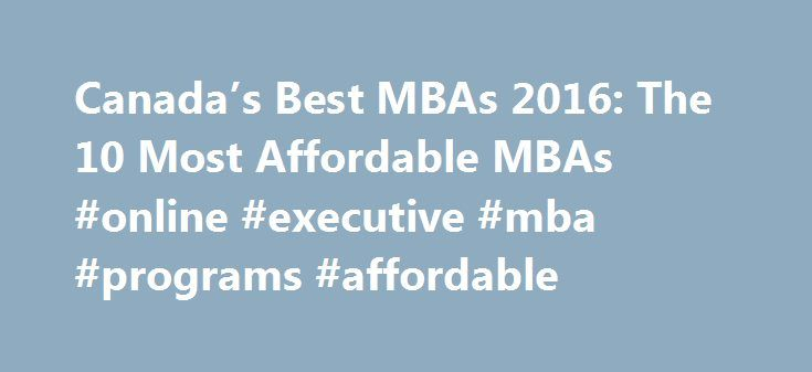 Canada's Best MBAs 2016: The 10 Most Affordable MBAs #online #executive #mba #programs #affordable http://wichita.remmont.com/canadas-best-mbas-2016-the-10-most-affordable-mbas-online-executive-mba-programs-affordable/  # Canada's Best MBAs 2016: The 10 Most Affordable MBA Programs Create a new password Create a new password My profile Thank youfor signing up! Sign In Sign In Sign In / Sign Up Almost Done! Sign in to complete account merge Almost Done! Please confirm the information below…