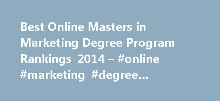 Best Online Masters in Marketing Degree Program Rankings 2014 – #online #marketing #degree #programs http://gambia.nef2.com/best-online-masters-in-marketing-degree-program-rankings-2014-online-marketing-degree-programs/  # Top 10 Online Masters in Marketing Programs A Masters in Marketing degree can help position you take advantage of the opportunities provided by this growing field. The U.S. Bureau of Labor Statistics predicts that the demand for marketing degree majors will grow by about…