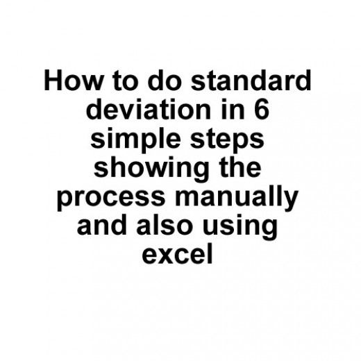 How to do Standard Deviation manually in six straightforward steps, includes a step by step of how to do this using Excel, with screenshots and a link to a sample Excel sheet.