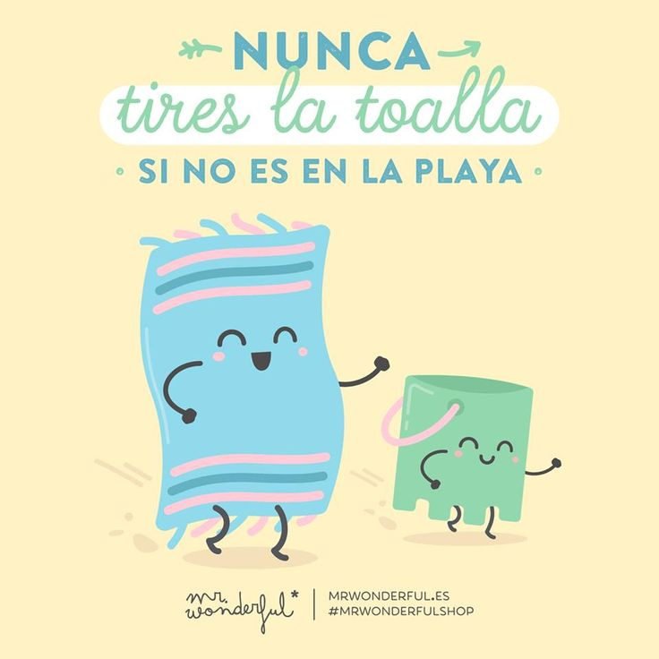 Nunca tires la toalla si no es en la playa Mr Wonderful