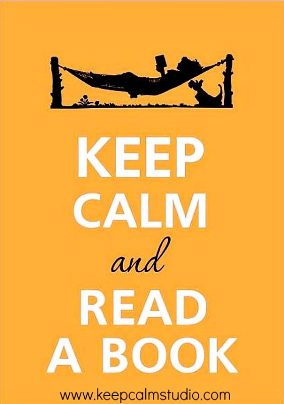 Keep calm and read a book :-) ...  The whole Keep Calm HISTORY: http://www.wimp.com/keepcalm/ http://www.keepcalmandcarryon.com/history/  Keep Calm posts ARCHIVE:  http://keep-calm-and.tumblr.com/  Keep Calm Studio:  DIY 'Keep Calm and ...' MAKE YOUR OWN SLOGAN POSTER! Download it as a free PDF or PNG: http://www.keepcalmstudio.com/